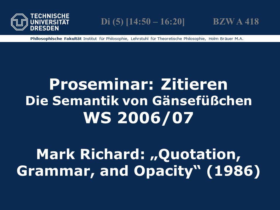 Di (5) [14:50 – 16:20] BZW A 418 Philosophische Fakultät Institut für Philosophie, Lehrstuhl für Theoretische Philosophie, Holm Bräuer M.A.